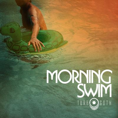Morning Swim - Turbo Goth (Single)