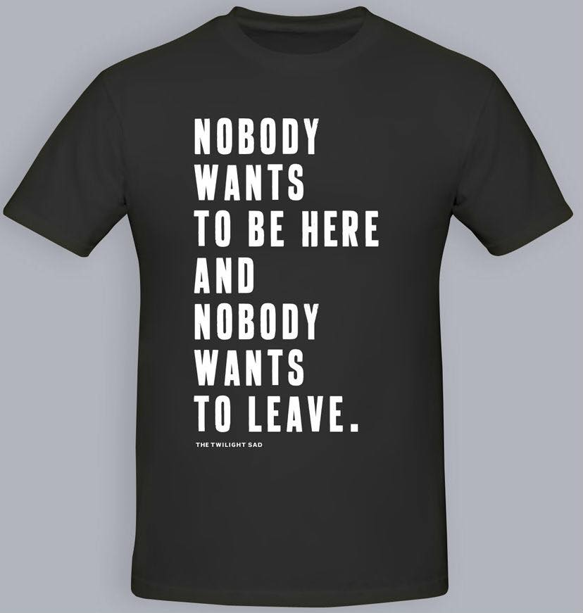 Nobody Wants To Be Here And Nobody Wants To Leave Barrowland T Shirt 2015